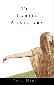 The Ladies Auxiliary: A Novel ebook by Tova Mirvis