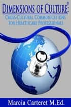 Dimensions of Culture: Cross-Cultural Communications for Healthcare Professionals ebook by Marcia Carteret