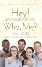 Hey! Let's Celebrate You. Who, Me? Yes, You ebook by Mary-Linda Steed
