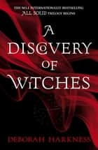 A Discovery of Witches - Soon to be a major TV series (All Souls 1) ebook by Deborah Harkness