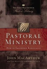 Pastoral Ministry - How to Shepherd Biblically ebook by John F. MacArthur, Master's Seminary Faculty