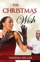 The Christmas Wish ebook by Vanessa Miller