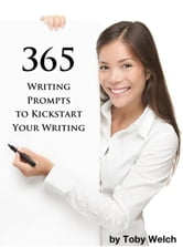 365 Writing Prompts to Kickstart Your Writing ebook by Toby Welch
