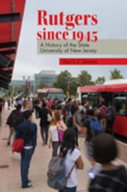 Rutgers since 1945: A History of the State University of New Jersey ebook by Clemens, Paul G. E.