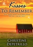 Kisses to Remember ebook by Christine DePetrillo