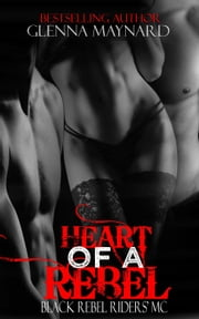 Heart of a Rebel - Black Rebel Riders' MC, #6 ebook by Glenna Maynard