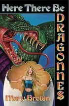 Here There Be Dragonnes ebook by Mary Brown