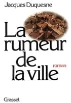 La rumeur de la ville ebook by Jacques Duquesne