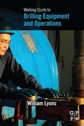 Working Guide to Drilling Equipment and Operations ebook by Lyons, William