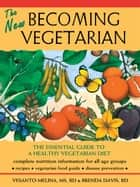 New Becoming Vegetarian, The - The Essential Guide to a Healthy Vegetarian Diet ebook by Brenda Davis, Vesanto Melina