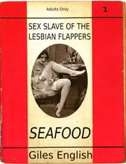 Sex Slave of the Lesbian Flappers: Seafood ebook by Giles English