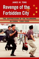 Revenge of the Forbidden City : The Suppression of the Falungong in China 1999-2005 ebook by James W. Tong