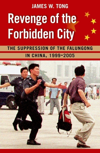 Revenge of the Forbidden City - The Suppression of the Falungong in China, 1999-2005 ebook by James W. Tong