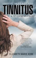 Tinnitus: A Storm Within ebook by Elizabeth Marie Kobe