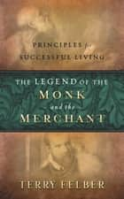 The Legend of the Monk and the Merchant ebook by Terry Felber,Dave Ramsey