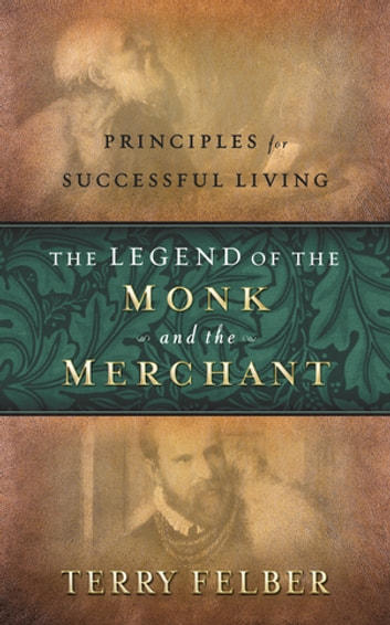 The Legend of the Monk and the Merchant - Twelve Keys to Successful Living ebook by Terry Felber