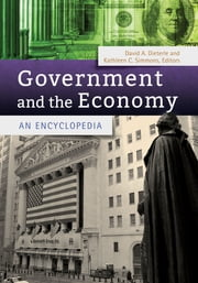 Government and the Economy: An Encyclopedia ebook by David A Dieterle Ph.D.,Kathleen M. Simmons