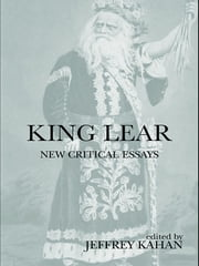 King Lear - New Critical Essays ebook by Jeffrey Kahan