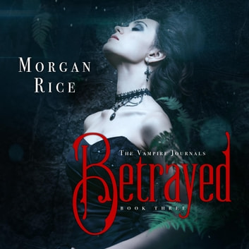 Betrayed (Book #3 in the Vampire Journals) audiobook by Morgan Rice