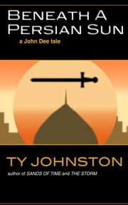 Beneath a Persian Sun (a John Dee tale) ebook by Ty Johnston