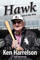 "Hawk - I Did It My Way ebook by Ken ""Hawk"" Harrelson, Jeff Snook"