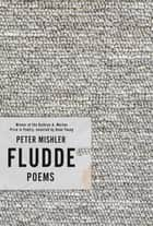 Fludde - Poems ebook by Peter Mishler, Dean Young