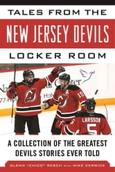 Tales from the New Jersey Devils Locker Room - A Collection of the Greatest Devils Stories Ever Told ebook by Glenn Chico Resch,Mike Kerwick