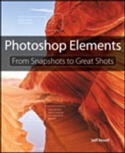 Photoshop Elements - From Snapshots to Great Shots ebook by Jeff Revell