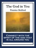 The God In You - With linked Table of Contents ebook by Prentice Mulford