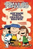Peanuts 2: Auf nach Tokio, Charlie Brown! ebook by Vicki Scott, Bob Scott, Christian Langhagen,...