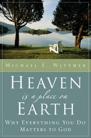 Heaven Is a Place on Earth ebook by Michael E. Wittmer