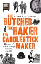 The Butcher, the Baker, the Candlestick-Maker - The story of Britain through its census, since 1801 ebook by Roger Hutchinson