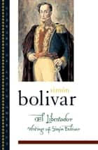 El Libertador:Writings of Simon Bolivar ebook by Simon Bolivar,David Bushnell,Fred Fornoff