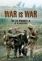 War is War - By Ex-Private X ebook by Burrage, A M