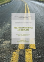 Mediating Emergencies and Conflicts - Frontline Translating and Interpreting ebook by Federico M. Federici