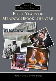 Fifty Years of Meadow Brook Theatre ebook by Thom F. Foxlee,Maryann Foxlee