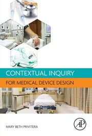 Contextual Inquiry for Medical Device Design ebook by Mary Beth Privitera