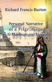 Personal Narrative Of A Pilgrimage To Al-Madinah And Meccah ebook by Sir Richard Francis Burton