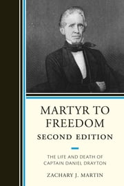 Martyr To Freedom - The Life and Death of Captain Daniel Drayton ebook by Zachary Martin