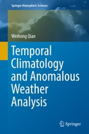 Temporal Climatology and Anomalous Weather Analysis ebook by Weihong Qian