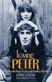 Loving Peter - My Life with Peter Cook and Dudley Moore ebook by Judy Cook,Angela Levin