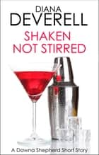 Shaken, Not Stirred: A Dawna Shepherd Short Story ebook by Diana Deverell