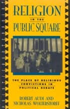 Religion in the Public Square ebook by Robert Audi