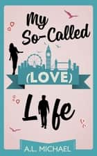 My So-Called (Love) Life ebook by A. L. Michael