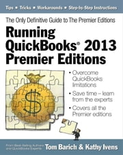 Running QuickBooks® 2013 Premier Editions - The Only Definitive Guide to the Premier Editions ebook by Kathy Ivens,Tom Barich