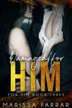 Damaged For Him ebook by Marissa Farrar