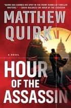 Hour of the Assassin - A Novel ebook by Matthew Quirk
