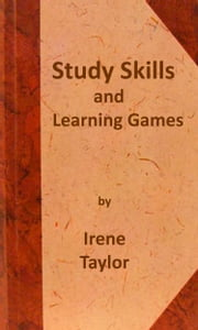 Study Skills and Learning Games ebook by Irene Taylor