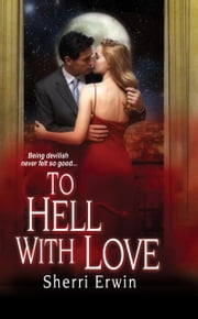 To Hell With Love ebook by Sherri Browning Erwin