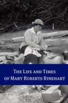 The Life and Times of Mary Roberts Rinehart ebook by BookCaps